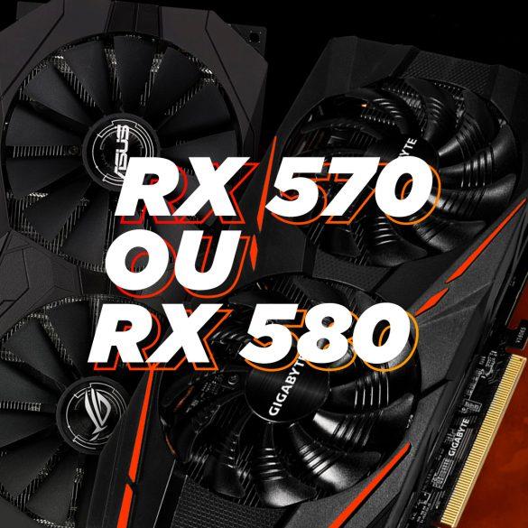 RX 570 OU RX 580